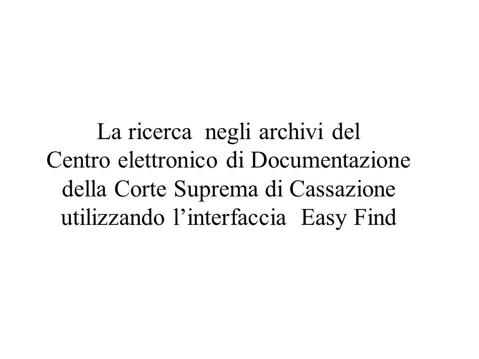 La ricerca negli archivi del Centro elettronico di Documentazione della Corte Suprema di Cassazione utilizzando linterfaccia Easy Find