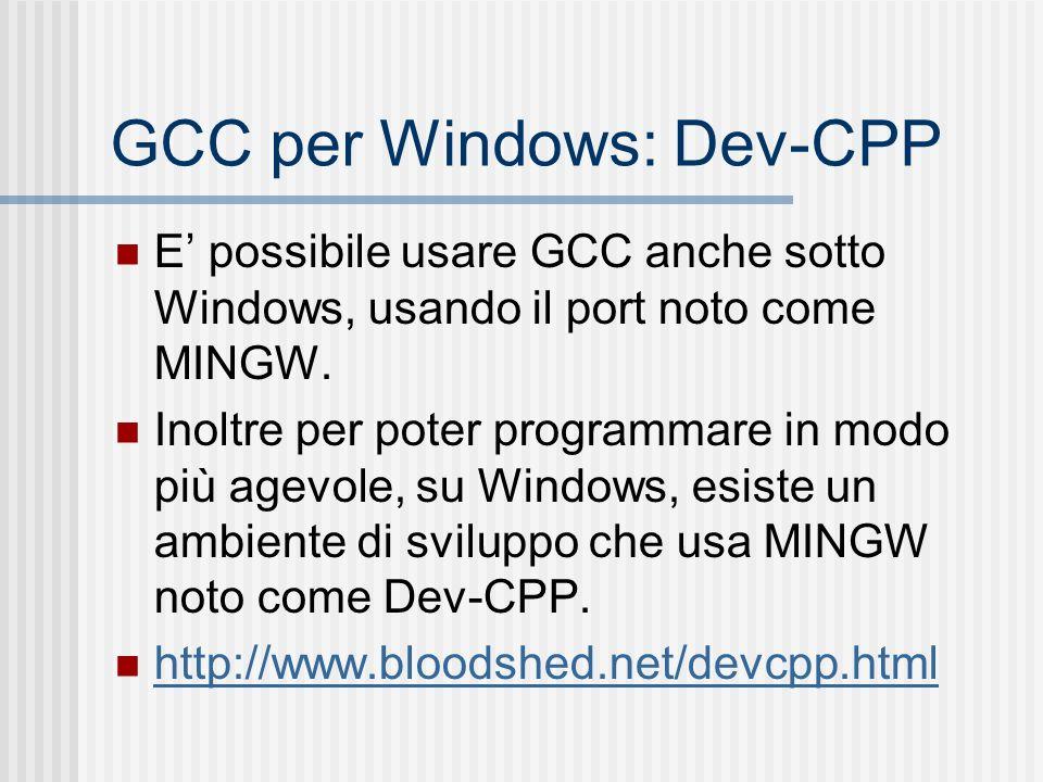 GCC per Windows: Dev-CPP E possibile usare GCC anche sotto Windows, usando il port noto come MINGW. Inoltre per poter programmare in modo più agevole,