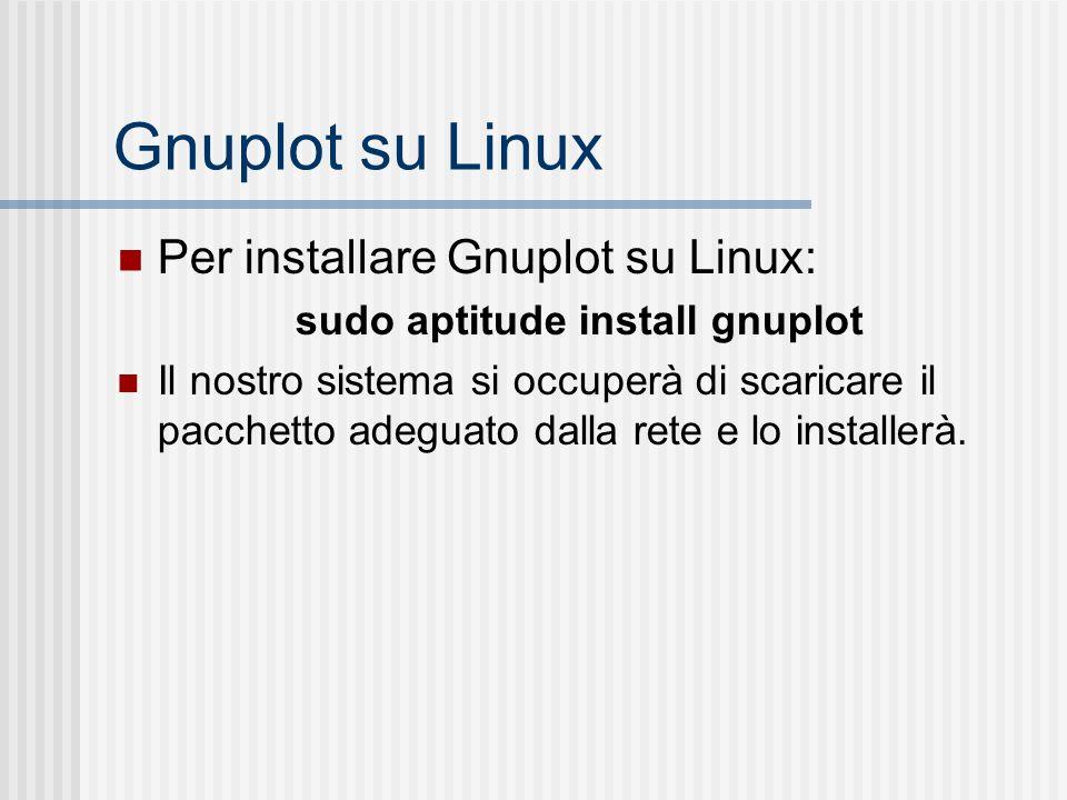 Gnuplot su Linux Per installare Gnuplot su Linux: sudo aptitude install gnuplot Il nostro sistema si occuperà di scaricare il pacchetto adeguato dalla