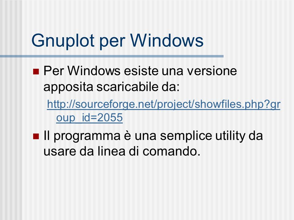 Gnuplot per Windows Per Windows esiste una versione apposita scaricabile da: http://sourceforge.net/project/showfiles.php?gr oup_id=2055 Il programma