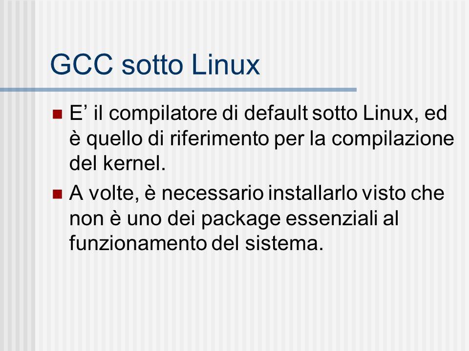 GCC sotto Linux E il compilatore di default sotto Linux, ed è quello di riferimento per la compilazione del kernel. A volte, è necessario installarlo