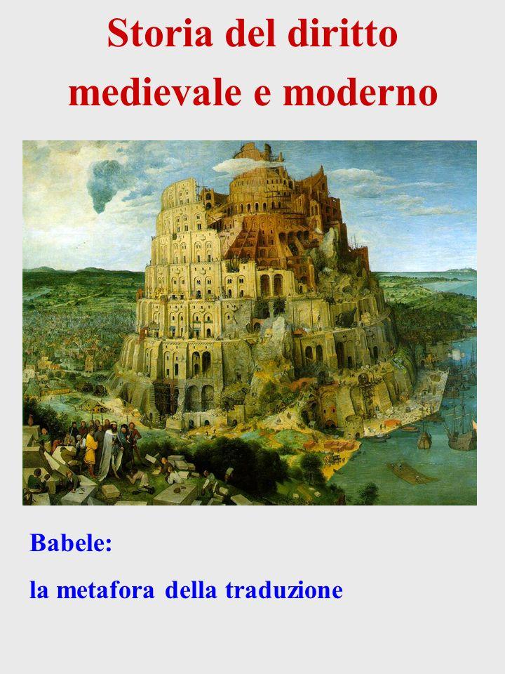Storia del diritto medievale e moderno Babele: la metafora della traduzione