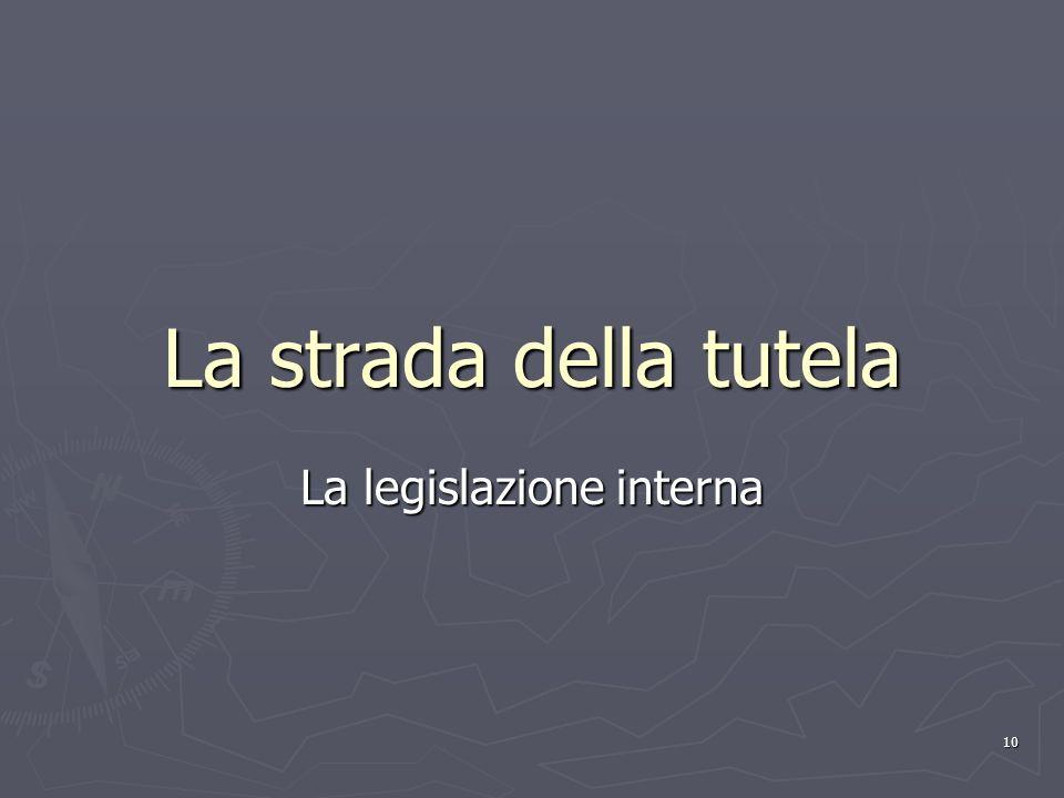 10 La strada della tutela La legislazione interna