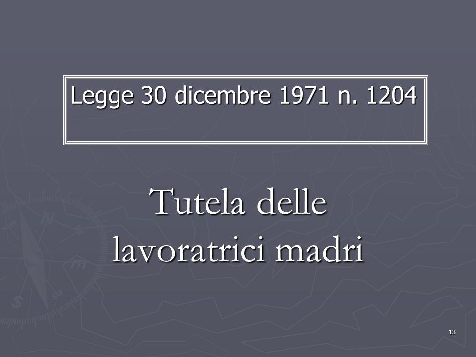 13 Tutela delle lavoratrici madri Legge 30 dicembre 1971 n. 1204