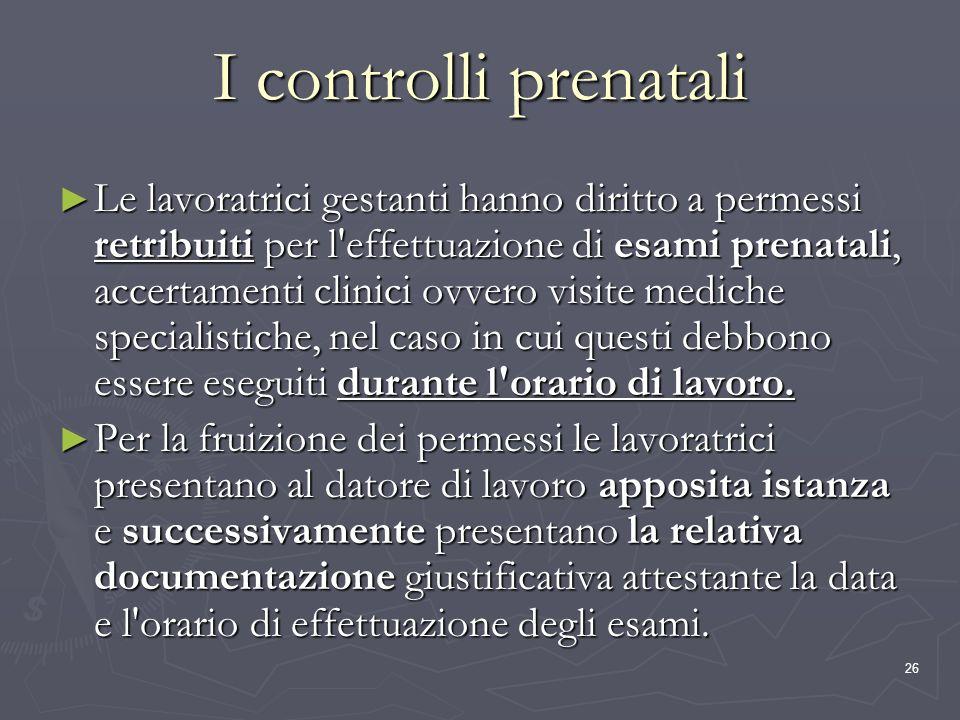 26 I controlli prenatali Le lavoratrici gestanti hanno diritto a permessi retribuiti per l'effettuazione di esami prenatali, accertamenti clinici ovve