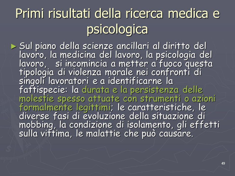 49 Primi risultati della ricerca medica e psicologica Sul piano della scienze ancillari al diritto del lavoro, la medicina del lavoro, la psicologia d