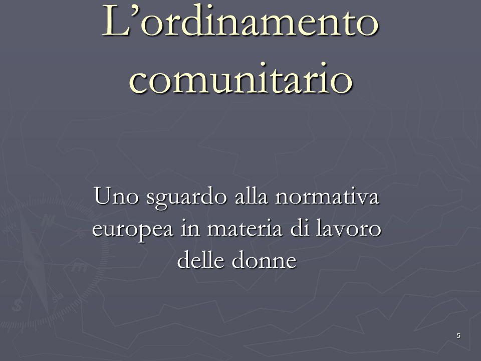5 Lordinamento comunitario Uno sguardo alla normativa europea in materia di lavoro delle donne