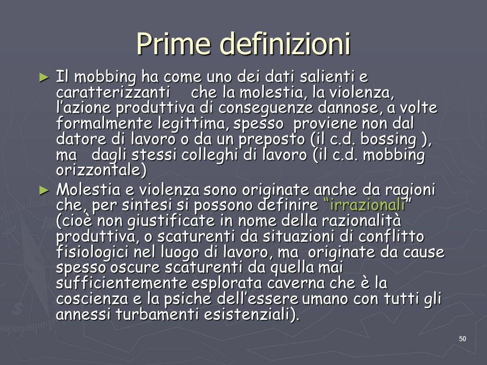 50 Prime definizioni Il mobbing ha come uno dei dati salienti e caratterizzanti che la molestia, la violenza, lazione produttiva di conseguenze dannos