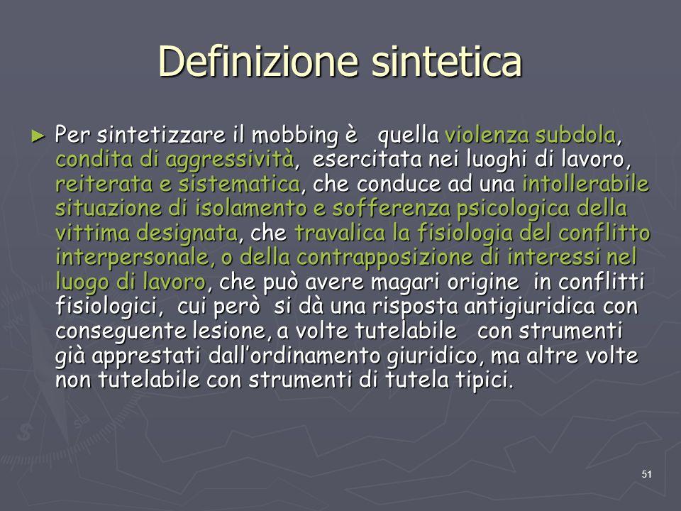 51 Definizione sintetica Per sintetizzare il mobbing è quella violenza subdola, condita di aggressività, esercitata nei luoghi di lavoro, reiterata e