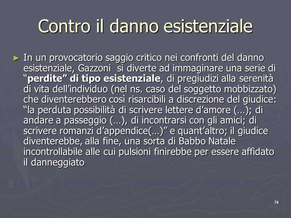 74 Contro il danno esistenziale In un provocatorio saggio critico nei confronti del danno esistenziale, Gazzoni si diverte ad immaginare una serie dip