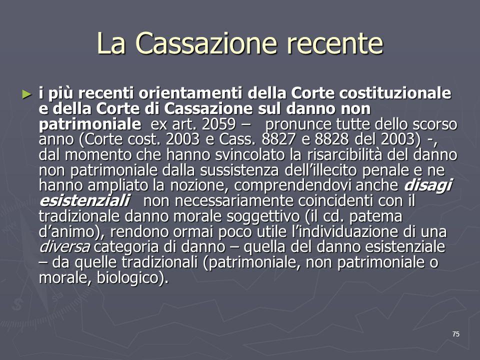 75 La Cassazione recente i più recenti orientamenti della Corte costituzionale e della Corte di Cassazione sul danno non patrimoniale ex art. 2059 – p