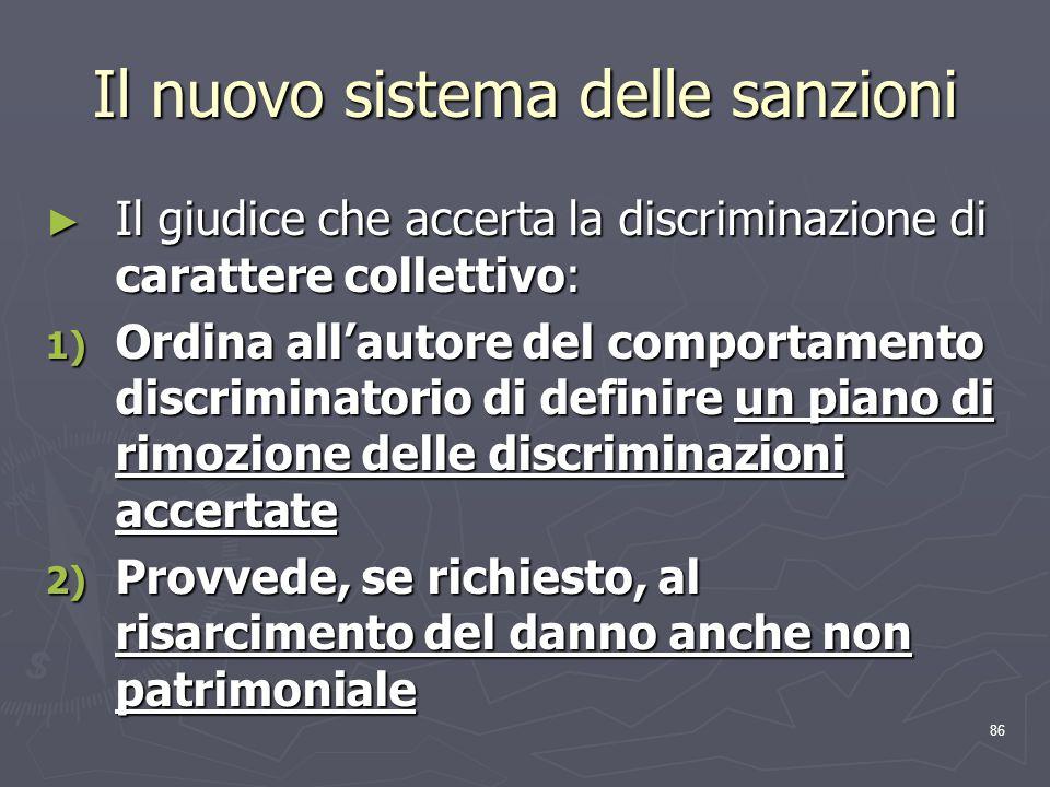 86 Il nuovo sistema delle sanzioni Il giudice che accerta la discriminazione di carattere collettivo: Il giudice che accerta la discriminazione di car