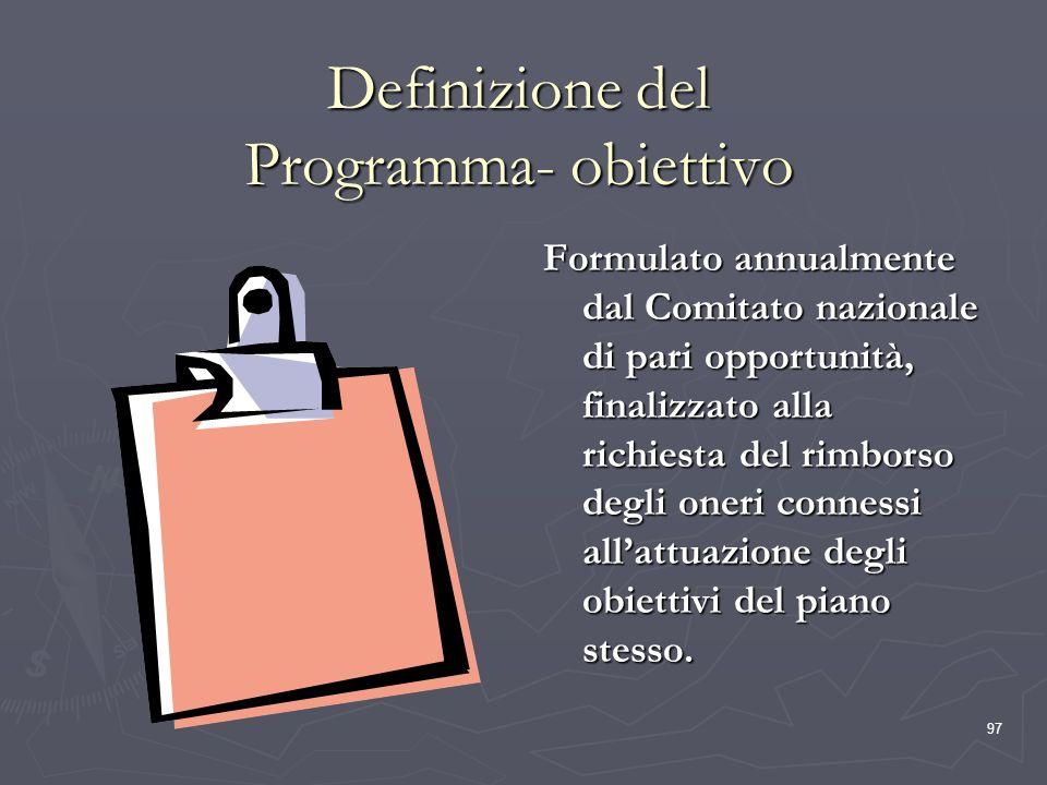 97 Definizione del Programma- obiettivo Formulato annualmente dal Comitato nazionale di pari opportunità, finalizzato alla richiesta del rimborso degl