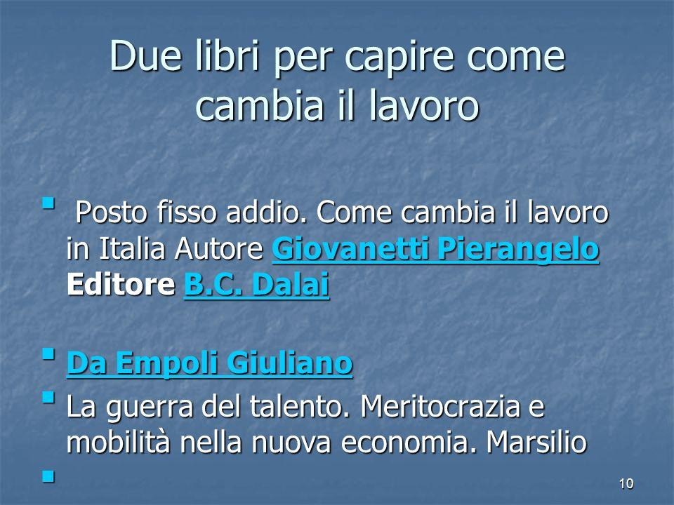 Due libri per capire come cambia il lavoro Posto fisso addio. Come cambia il lavoro in Italia Autore Giovanetti Pierangelo Editore B.C. Dalai Posto fi