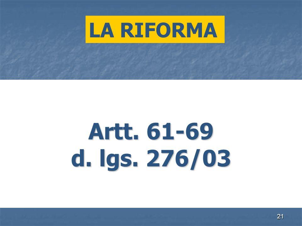 21 LA RIFORMA Artt. 61-69 d. lgs. 276/03