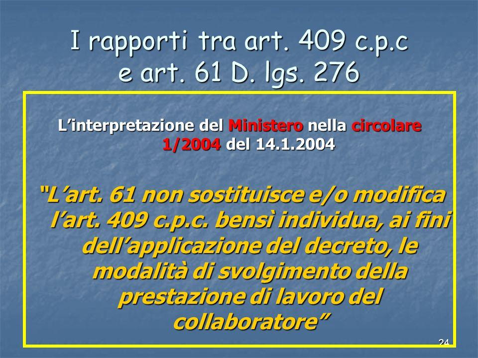24 I rapporti tra art. 409 c.p.c e art. 61 D. lgs. 276 Linterpretazione del Ministero nella circolare 1/2004 del 14.1.2004 Lart. 61 non sostituisce e/