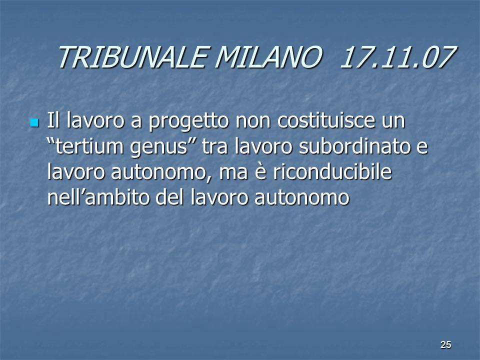 TRIBUNALE MILANO 17.11.07 Il lavoro a progetto non costituisce un tertium genus tra lavoro subordinato e lavoro autonomo, ma è riconducibile nellambit