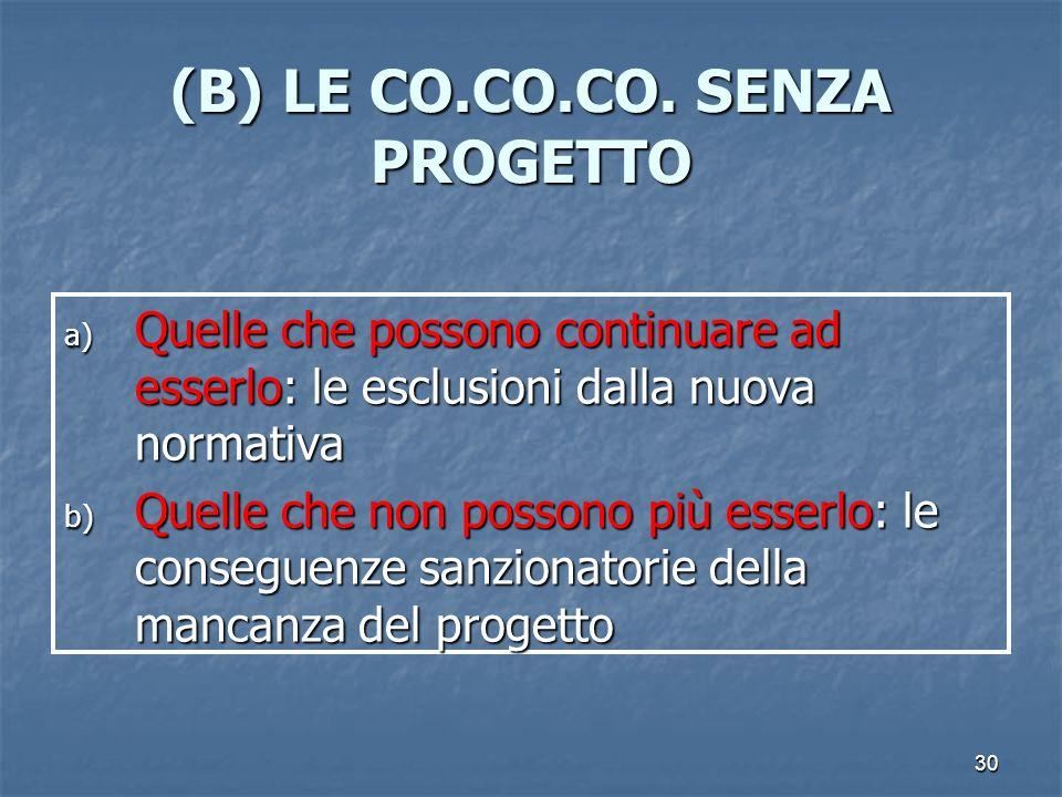 30 (B) LE CO.CO.CO. SENZA PROGETTO a) Quelle che possono continuare ad esserlo: le esclusioni dalla nuova normativa b) Quelle che non possono più esse