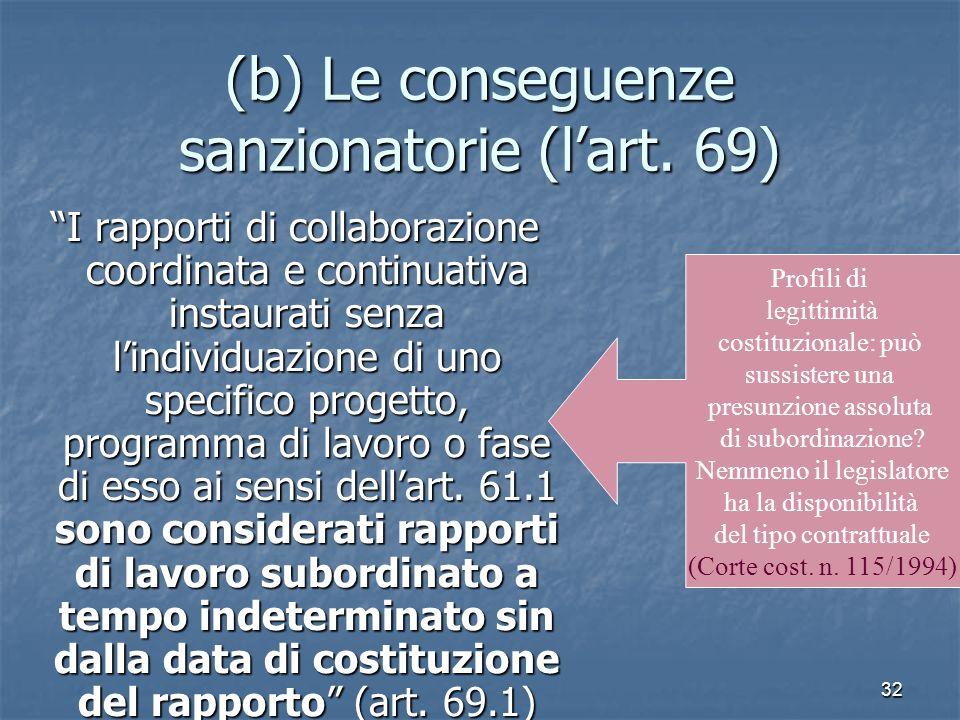 32 (b) Le conseguenze sanzionatorie (lart. 69) I rapporti di collaborazione coordinata e continuativa instaurati senza lindividuazione di uno specific