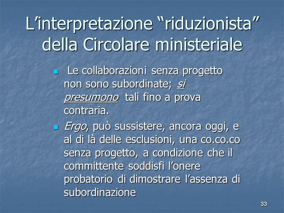 33 Linterpretazione riduzionista della Circolare ministeriale Le collaborazioni senza progetto non sono subordinate; si presumono tali fino a prova co