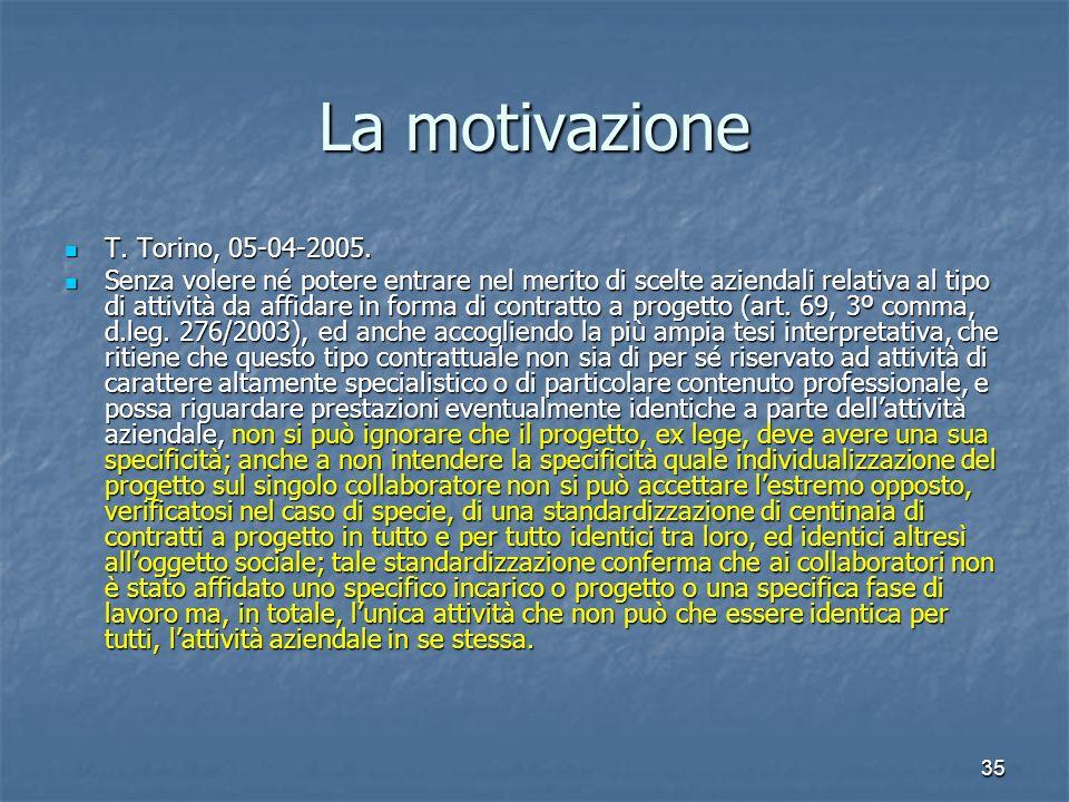 35 La motivazione T. Torino, 05-04-2005. T. Torino, 05-04-2005. Senza volere né potere entrare nel merito di scelte aziendali relativa al tipo di atti