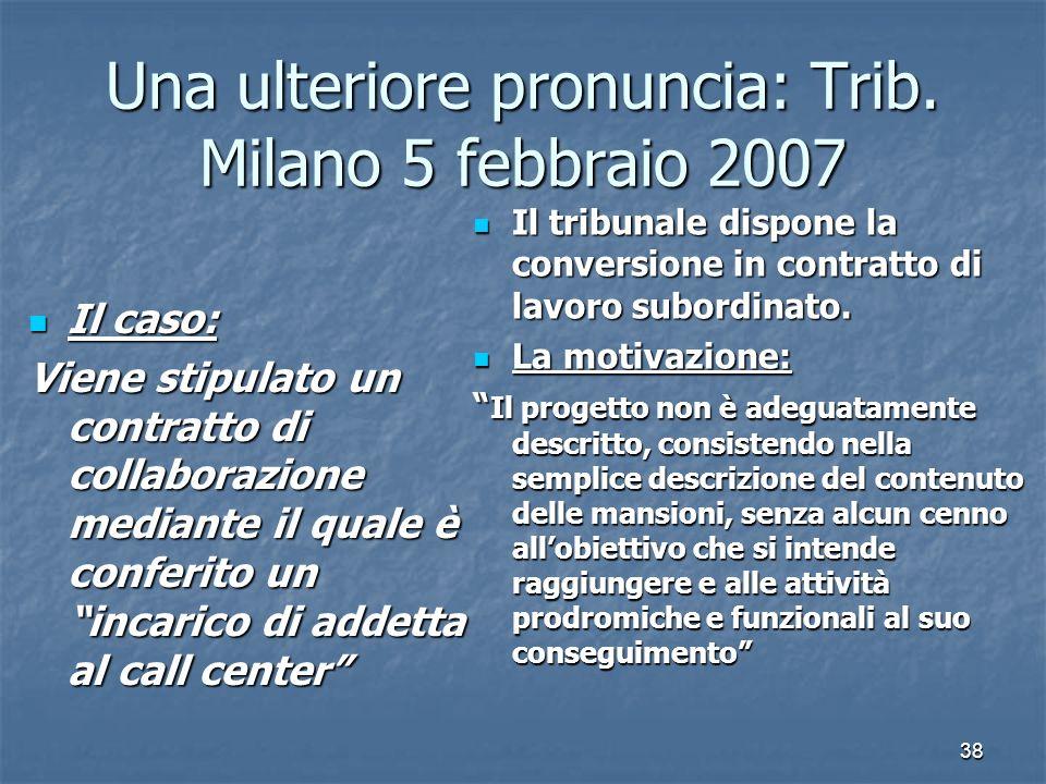 38 Una ulteriore pronuncia: Trib. Milano 5 febbraio 2007 Il caso: Il caso: Viene stipulato un contratto di collaborazione mediante il quale è conferit