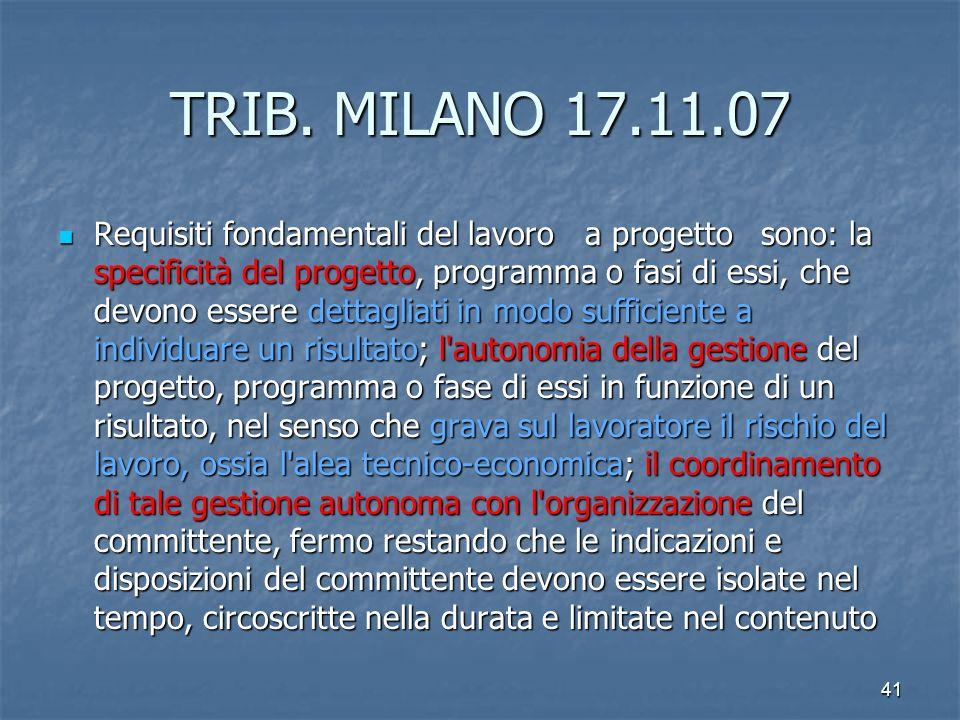 TRIB. MILANO 17.11.07 Requisiti fondamentali del lavoro a progetto sono: la specificità del progetto, programma o fasi di essi, che devono essere dett