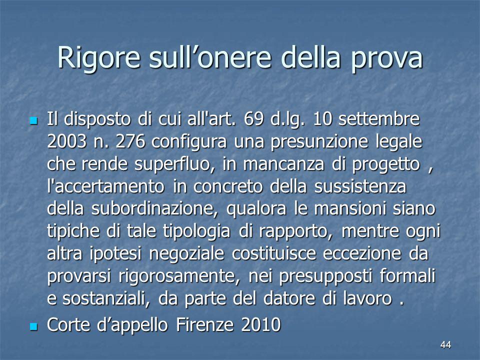 Rigore sullonere della prova Il disposto di cui all'art. 69 d.lg. 10 settembre 2003 n. 276 configura una presunzione legale che rende superfluo, in ma