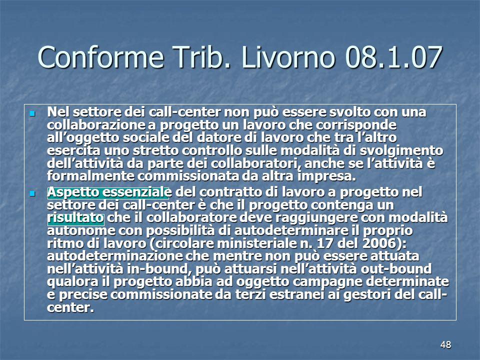 48 Conforme Trib. Livorno 08.1.07 Nel settore dei call-center non può essere svolto con una collaborazione a progetto un lavoro che corrisponde allogg
