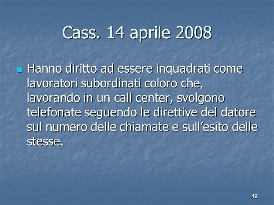 Cass. 14 aprile 2008 Hanno diritto ad essere inquadrati come lavoratori subordinati coloro che, lavorando in un call center, svolgono telefonate segue