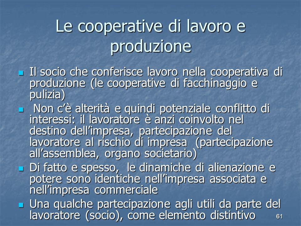 61 Le cooperative di lavoro e produzione Il socio che conferisce lavoro nella cooperativa di produzione (le cooperative di facchinaggio e pulizia) Il