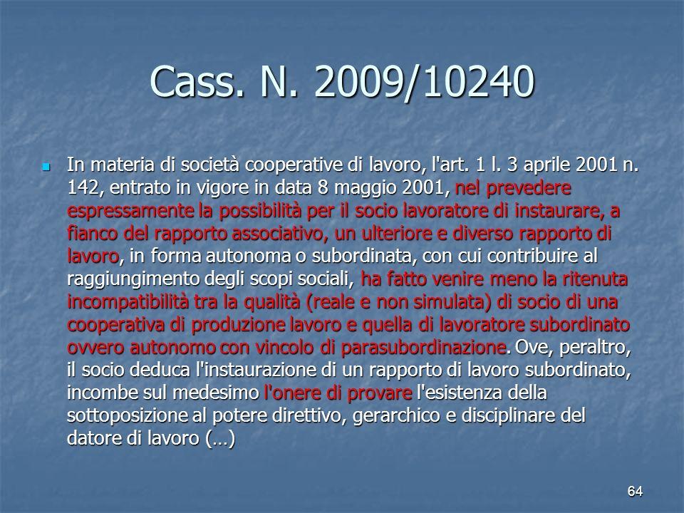 Cass. N. 2009/10240 In materia di società cooperative di lavoro, l'art. 1 l. 3 aprile 2001 n. 142, entrato in vigore in data 8 maggio 2001, nel preved