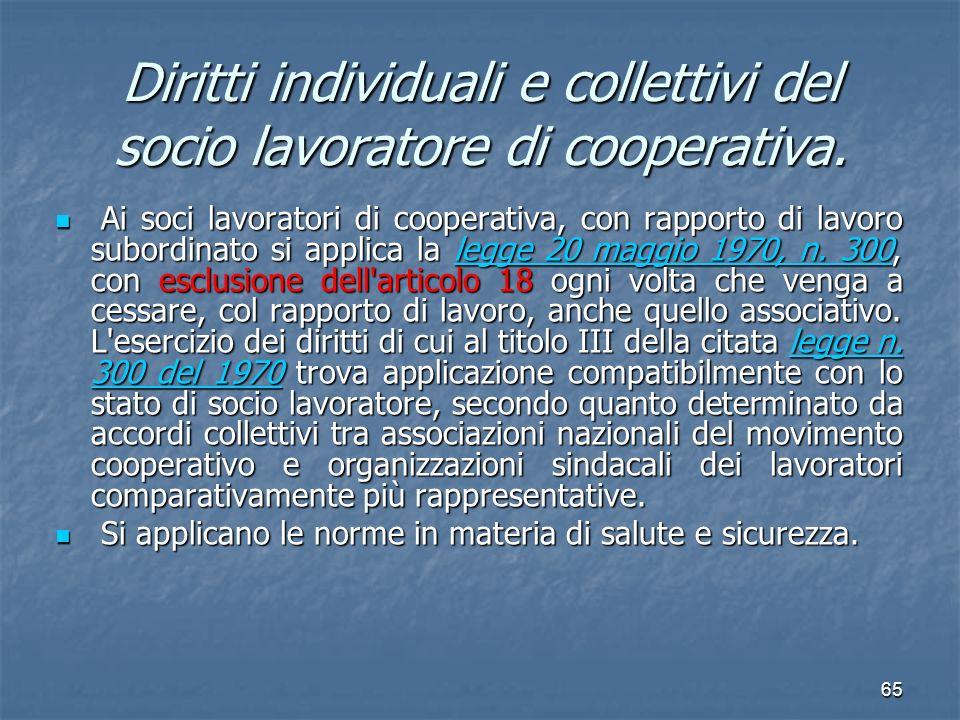 65 Diritti individuali e collettivi del socio lavoratore di cooperativa. Ai soci lavoratori di cooperativa, con rapporto di lavoro subordinato si appl