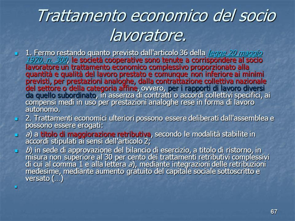 67 Trattamento economico del socio lavoratore. Trattamento economico del socio lavoratore. 1. Fermo restando quanto previsto dall'articolo 36 della le