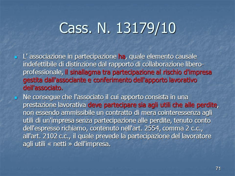 Cass. N. 13179/10 L' associazione in partecipazione ha, quale elemento causale indefettibile di distinzione dal rapporto di collaborazione libero- pro