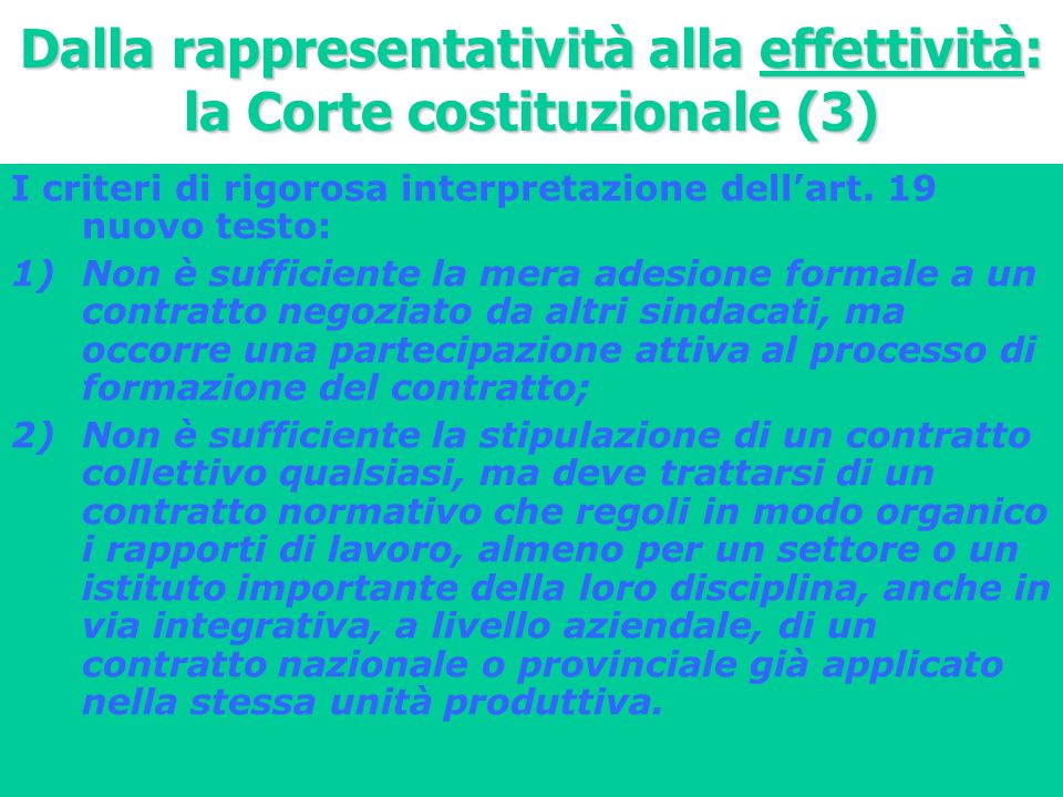 Dalla rappresentatività alla effettività: la Corte costituzionale (3) I criteri di rigorosa interpretazione dellart. 19 nuovo testo: 1)Non è sufficien