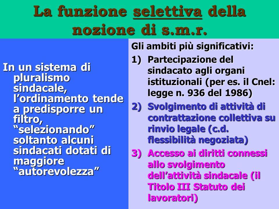 La funzione selettiva della nozione di s.m.r. In un sistema di pluralismo sindacale, lordinamento tende a predisporre un filtro, selezionando soltanto