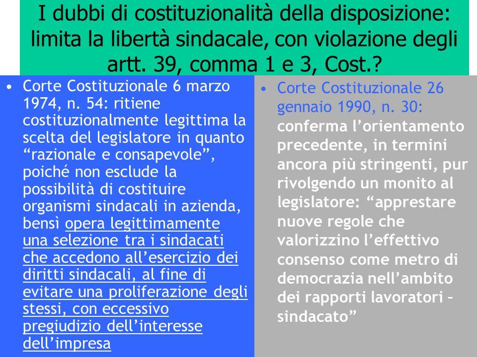 I dubbi di costituzionalità della disposizione: limita la libertà sindacale, con violazione degli artt. 39, comma 1 e 3, Cost.? Corte Costituzionale 6