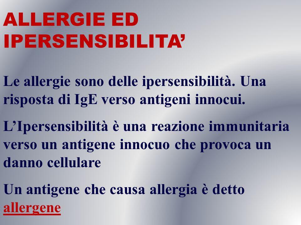 ALLERGIE ED IPERSENSIBILITA Le allergie sono delle ipersensibilità. Una risposta di IgE verso antigeni innocui. LIpersensibilità è una reazione immuni