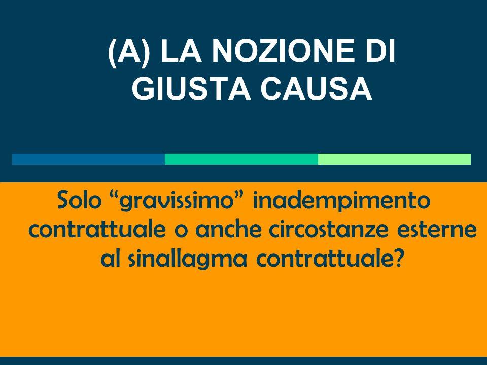 GIUSTA CAUSA (2119 c.c.) Giustificato motivo (l. n. 604 del 1966): Soggettivo Notevole inadempimento degli obblighi contrattuali Oggettivo: ragioni at