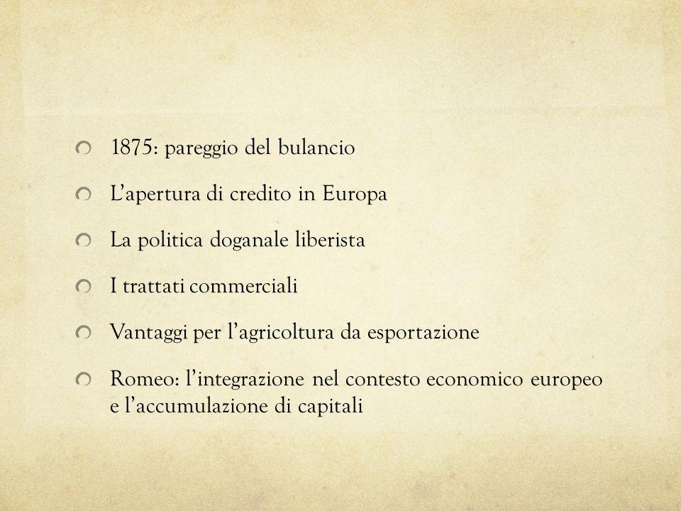 1875: pareggio del bulancio Lapertura di credito in Europa La politica doganale liberista I trattati commerciali Vantaggi per lagricoltura da esportaz