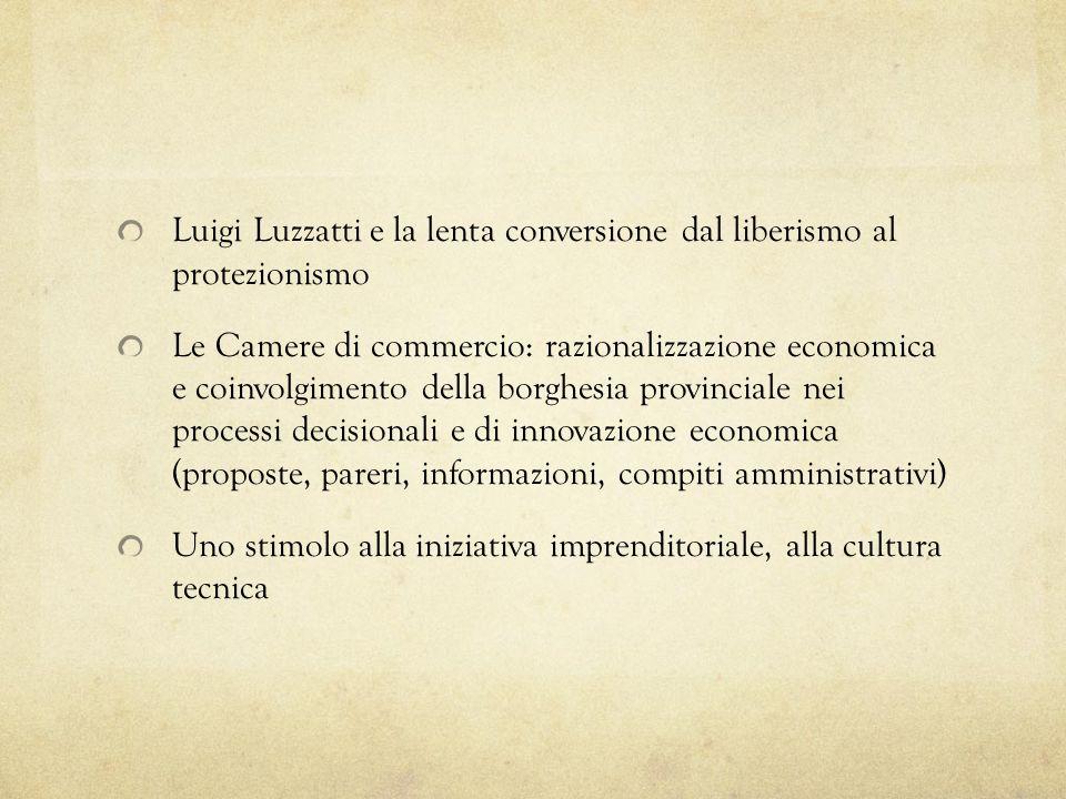 Luigi Luzzatti e la lenta conversione dal liberismo al protezionismo Le Camere di commercio: razionalizzazione economica e coinvolgimento della borghe