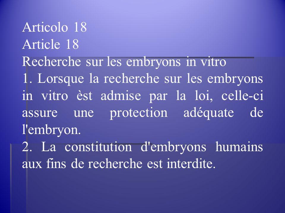 Articolo 18 Article 18 Recherche sur les embryons in vitro 1. Lorsque la recherche sur les embryons in vitro èst admise par la loi, celle-ci assure un