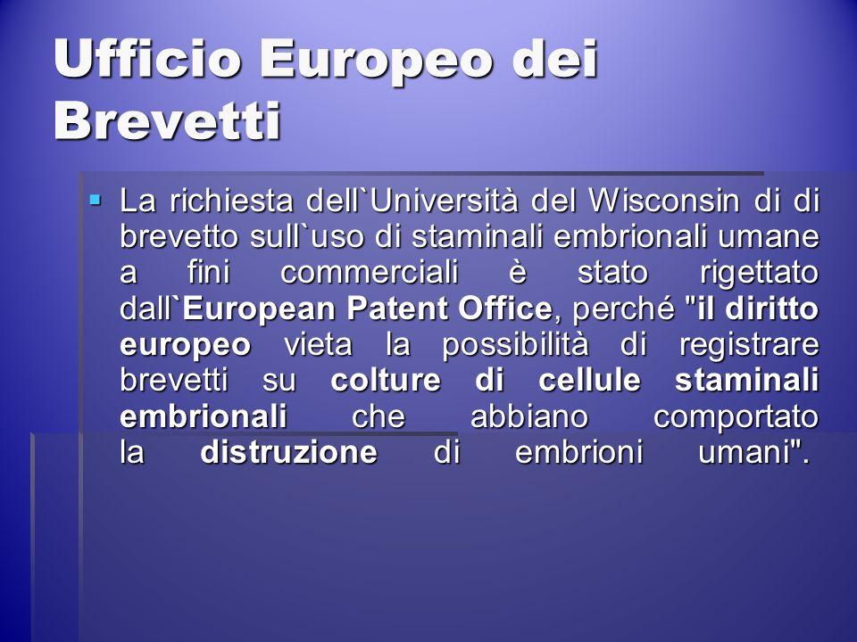 Ufficio Europeo dei Brevetti La richiesta dell`Università del Wisconsin di di brevetto sull`uso di staminali embrionali umane a fini commerciali è sta