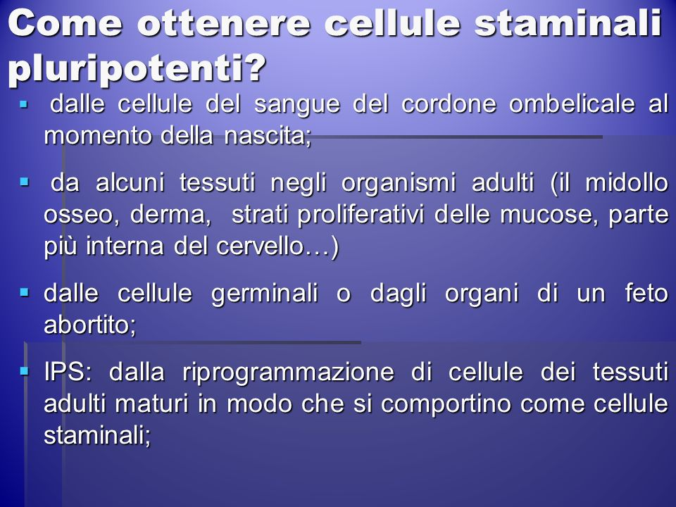 Come ottenere cellule staminali pluripotenti? dalle cellule del sangue del cordone ombelicale al momento della nascita; dalle cellule del sangue del c