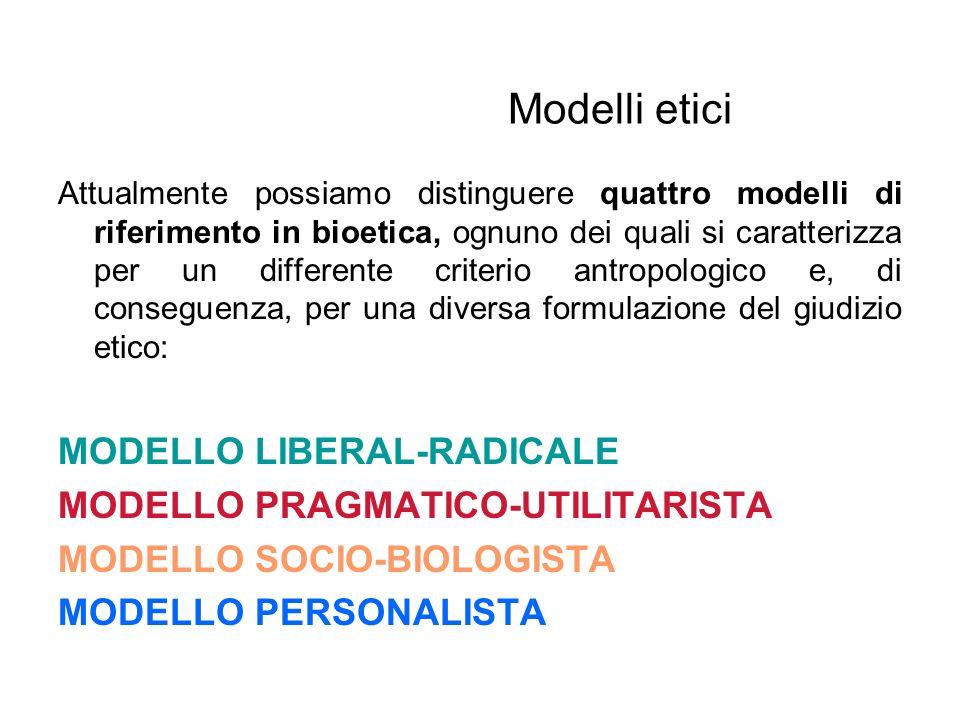 Modelli etici Attualmente possiamo distinguere quattro modelli di riferimento in bioetica, ognuno dei quali si caratterizza per un differente criterio