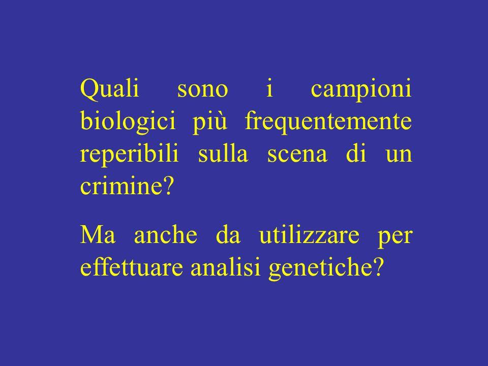 Quali sono i campioni biologici più frequentemente reperibili sulla scena di un crimine? Ma anche da utilizzare per effettuare analisi genetiche?