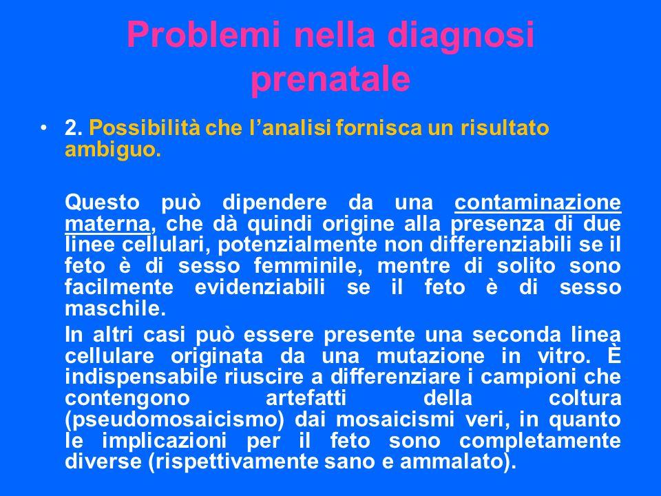 2. Possibilità che lanalisi fornisca un risultato ambiguo. Questo può dipendere da una contaminazione materna, che dà quindi origine alla presenza di