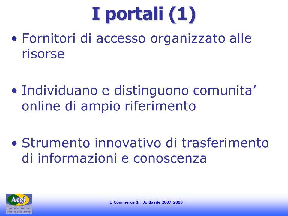 I portali (1) Fornitori di accesso organizzato alle risorse Individuano e distinguono comunita online di ampio riferimento Strumento innovativo di tra