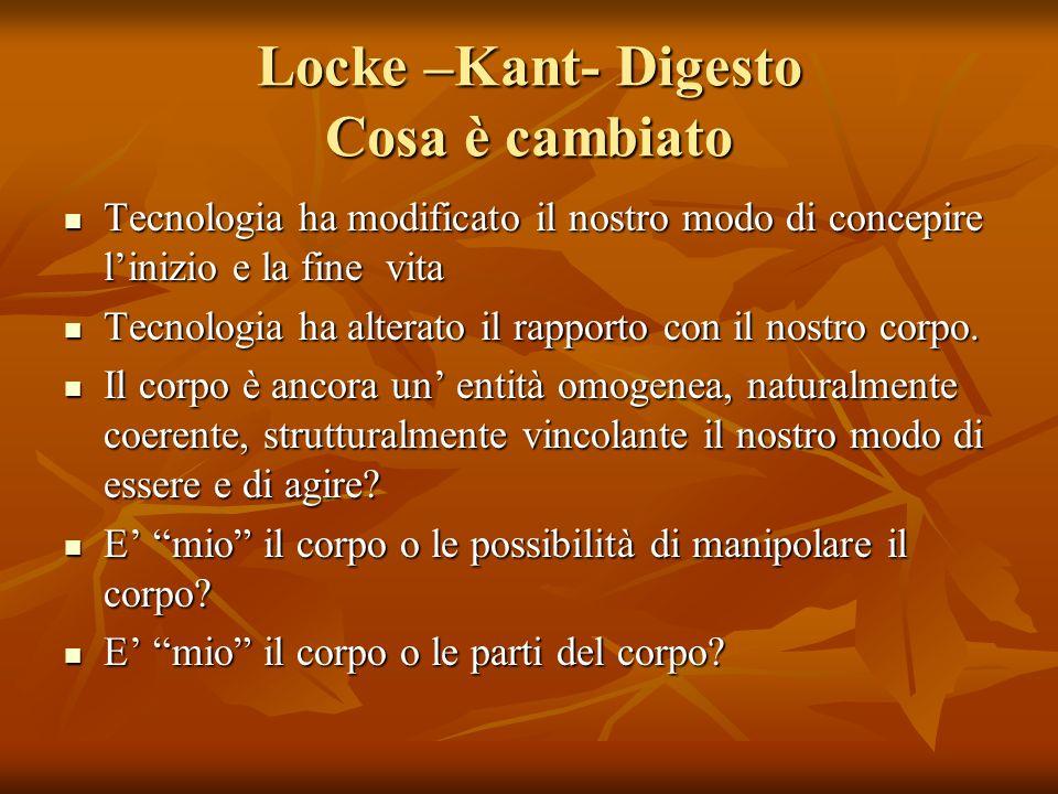 Locke –Kant- Digesto Cosa è cambiato Tecnologia ha modificato il nostro modo di concepire linizio e la fine vita Tecnologia ha modificato il nostro modo di concepire linizio e la fine vita Tecnologia ha alterato il rapporto con il nostro corpo.